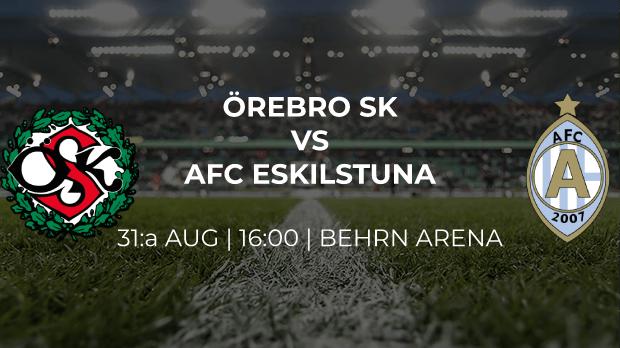 Örebro möter AFC Eskilstuna den sista augusti