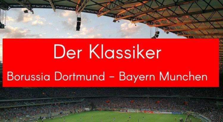 Der Klassiker Borussia Dortmund - Bayern Munchen